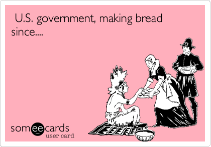 U.S. government, making bread since....