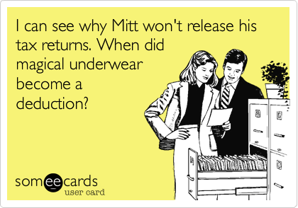 I can see why Mitt won't release his tax returns. When did magical underwear become a deduction?