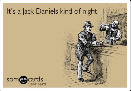 It's a Jack Daniels kind of night