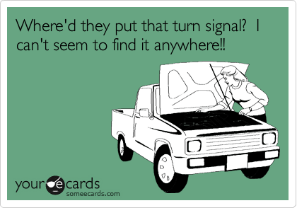 Where'd they put that turn signal?  I can't seem to find it anywhere!!