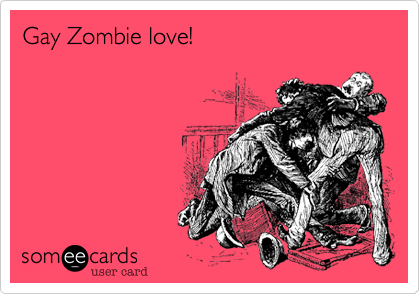 Gay Zombie love!