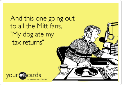 """And this one going out    to all the Mitt fans,    """"My dog ate my    tax returns"""""""
