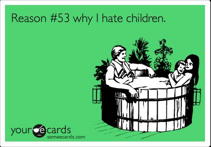 Reason %2353 why I hate children.