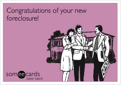 Congratulations of your new foreclosure!