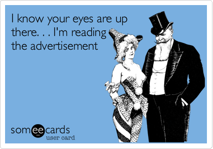 I know your eyes are up there. . . I'm reading the advertisement