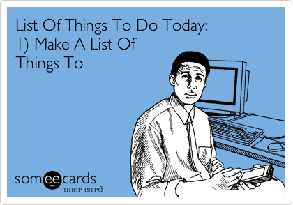 List Of Things To Do Today: 1%29 Make A List Of Things To
