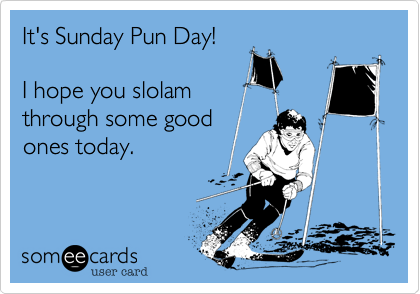 It's Sunday Pun Day!  I hope you slolam  through some good ones today.