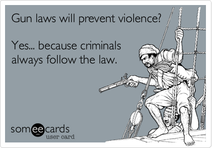 Gun laws will prevent violence?  Yes... because criminals always follow the law.