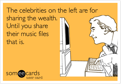 The celebrities on the left are for sharing the wealth. Until you share their music files that is.