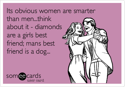Its obvious women are smarter than men   think about it