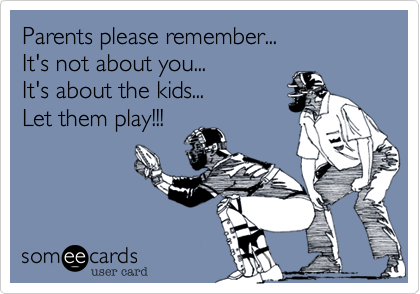 Parents please remember... It's not about you... It's about the kids... Let them play!!!