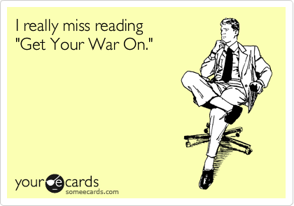 "I really miss reading  ""Get Your War On."""
