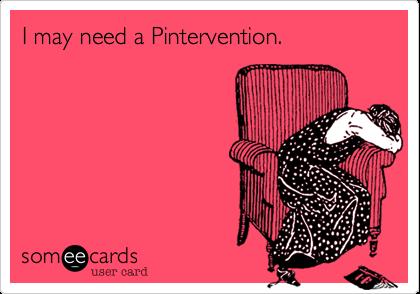I may need a Pintervention.