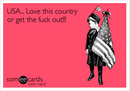 USA... Love this country or get the fuck out!!!