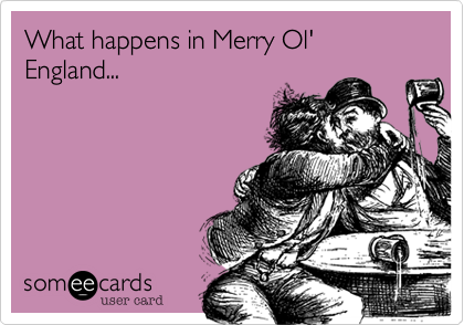 What happens in Merry Ol' England...