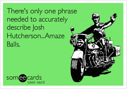 There's only one phrase needed to accurately describe Josh Hutcherson...Amaze Balls.