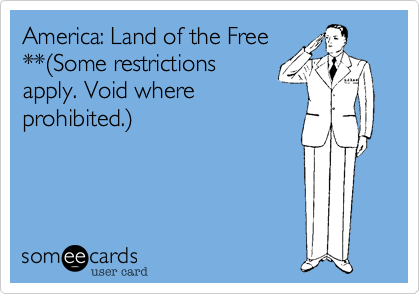 America: Land of the Free **%28Some restrictions apply. Void where prohibited.%29