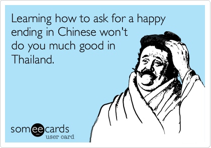 Learning how to ask for a happy ending in Chinese won't do you much good in Thailand.