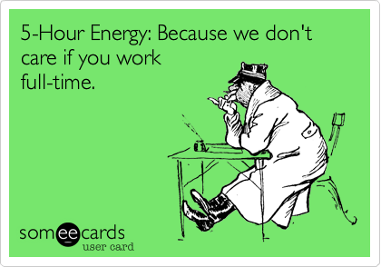 5-Hour Energy: Because we don't care if you work full-time.