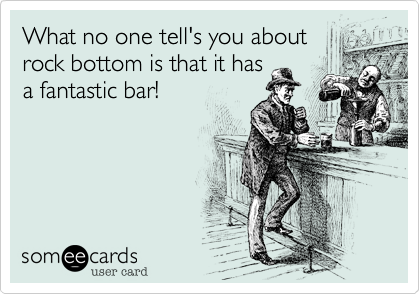 What no one tell's you about rock bottom is that it has a fantastic bar!