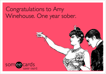 Congratulations to Amy Winehouse. One year sober.