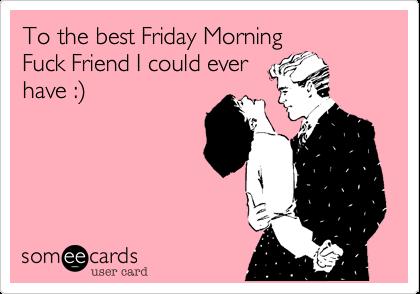 Friday morning fuck