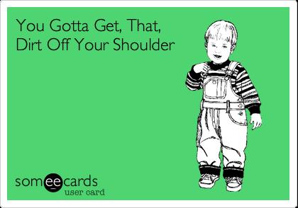get that jerk off your shoulders