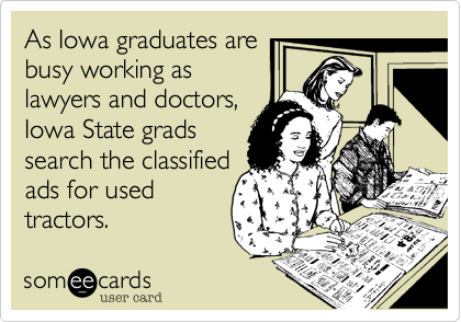 As Iowa graduates are busy working as lawyers and doctors, Iowa State grads search the classified ads for used tractors.