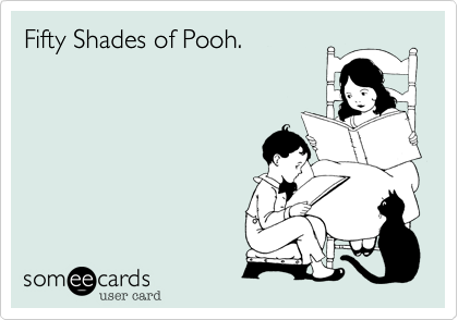 Fifty Shades of Pooh.