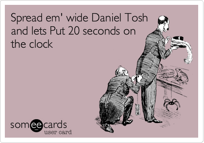 Spread em' wide Daniel Tosh and lets Put 20 seconds on the clock