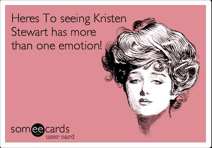 Heres To seeing Kristen Stewart has more than one emotion!