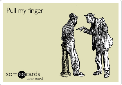 Pull my finger