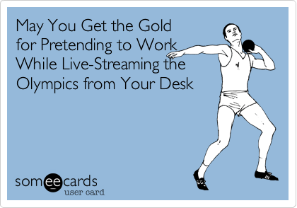 May You Get the Gold  for Pretending to Work  While Live-Streaming the Olympics from Your Desk