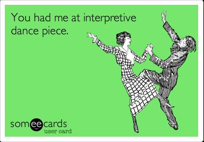 You had me at interpretive dance piece.