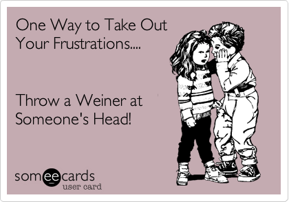 One Way to Take Out Your Frustrations....    Throw a Weiner at Someone's Head!