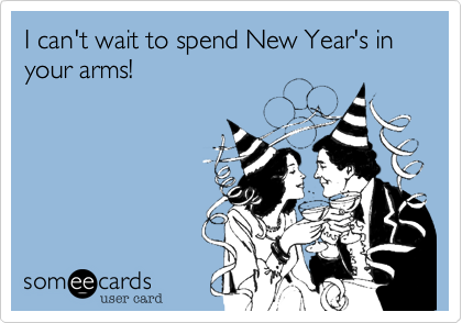 I can't wait to spend New Year's in your arms!
