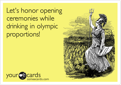 Let's honor opening ceremonies while drinking in olympic proportions!