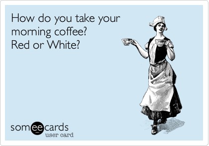 How do you take your morning coffee? Red or White?