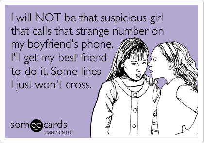 I Will Not Be That Suspicious Girl That Calls That Strange Number On