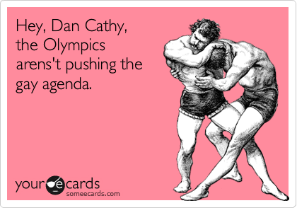 Hey, Dan Cathy,  the Olympics arens't pushing the gay agenda.