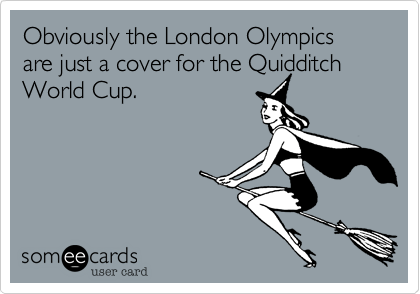 Obviously the London Olympics are just a cover for the Quidditch World Cup.