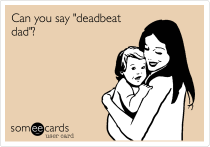 """Can you say """"deadbeat dad""""?"""