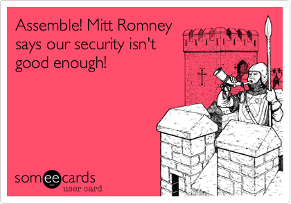 Assemble! Mitt Romney says our security isn't good enough!