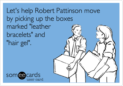 "Let's help Robert Pattinson move by picking up the boxes marked ""leather  bracelets"" and ""hair gel""."