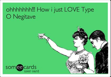 ohhhhhhh!!! How i just LOVE Type O Negitave