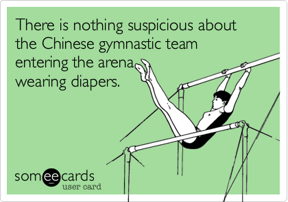 There is nothing suspicious about the Chinese gymnastic team entering the arena wearing diapers.