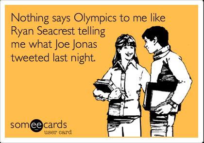 Nothing says Olympics to me like Ryan Seacrest telling me what Joe Jonas tweeted last night.