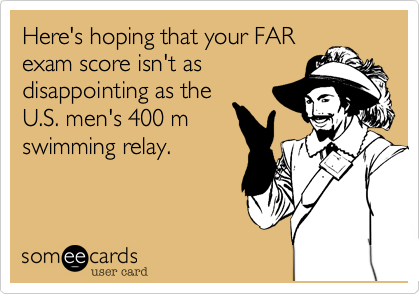 Here's hoping that your FAR exam score isn't as disappointing as the U.S. men's 400 m swimming relay.