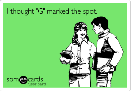 """I thought """"G"""" marked the spot."""