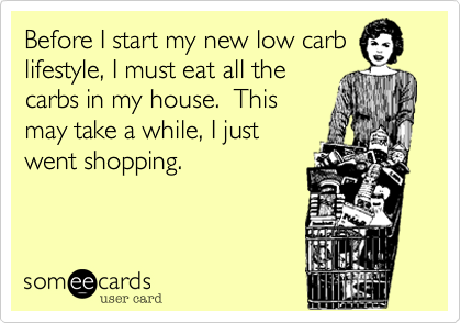 Before I start my new low carb lifestyle, I must eat all the carbs in my house.  This may take a while, I just went shopping.